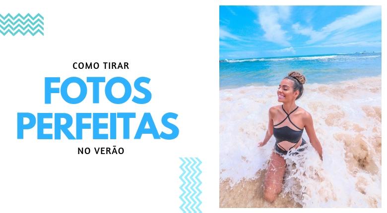 DICAS PARA FOTOS PERFEITAS NO VERÃO