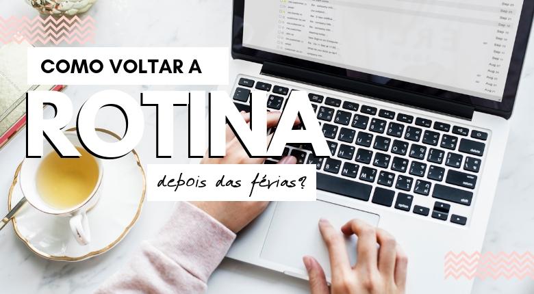 VOLTA ÀS AULAS: COMO VOLTAR A ROTINA DEPOIS DAS FERIAS