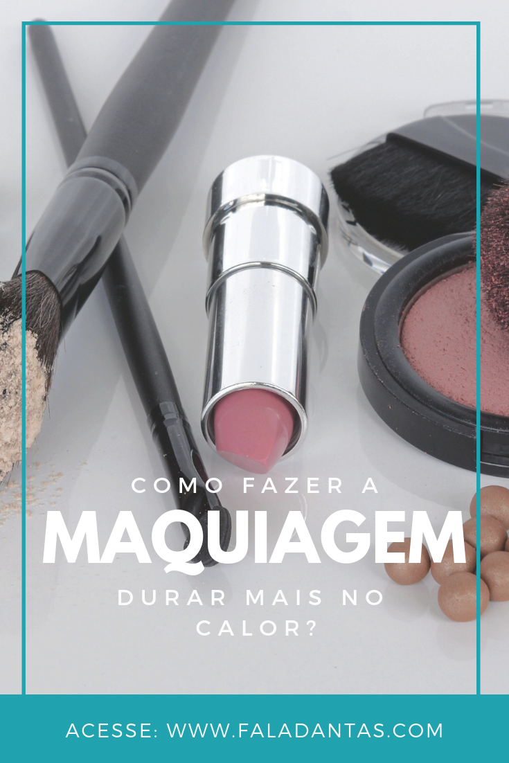 MAKE E CALOR: COMO FAZER A MAKE DURAR MAIS?