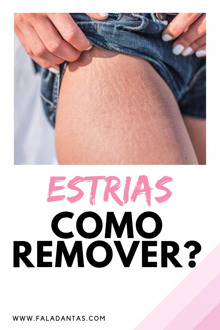 ESTRIAS BRANCAS E VERMELHAS: Como remover?