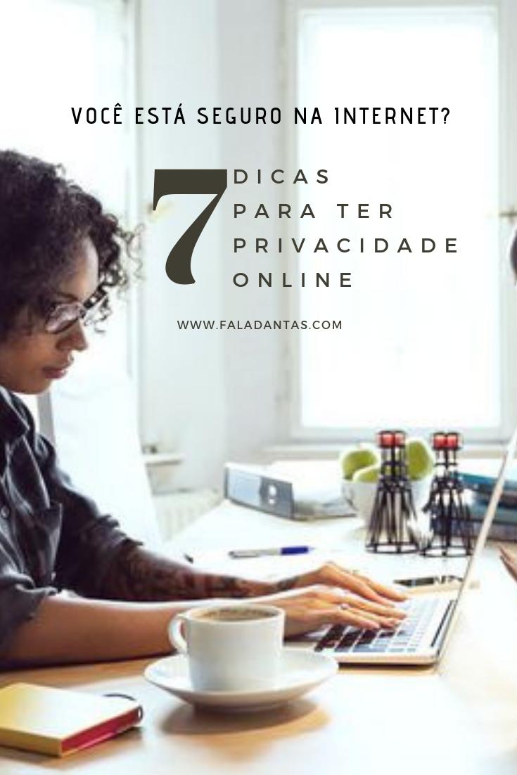 7 DICAS PARA TER PRIVACIDADE ONLINE