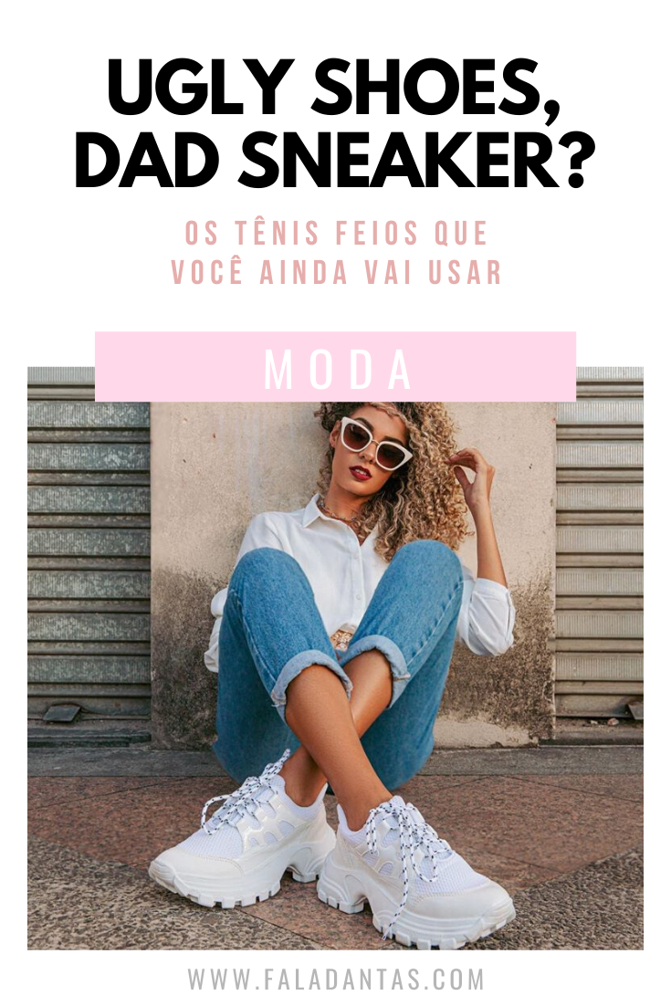 UGLY SHOES OU DAD SNEAKER?