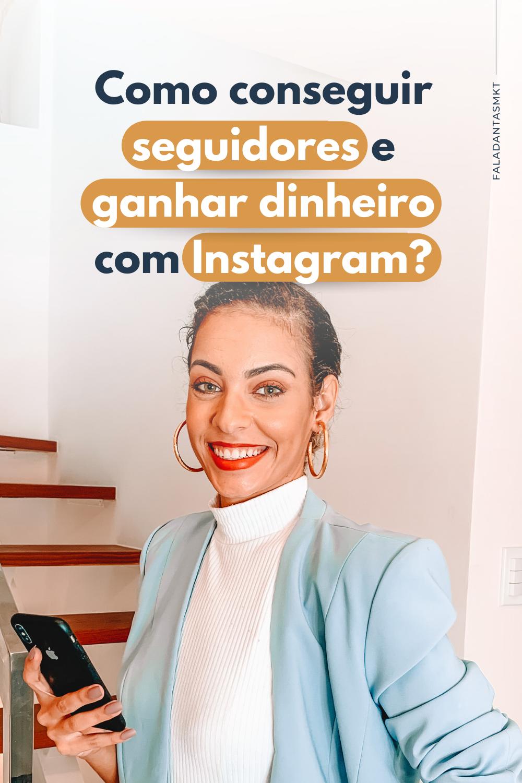 Como conseguir seguidores e ganhar dinheiro com Instagram?